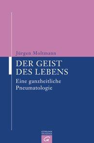 Jürgen  Moltmann - Der Geist des Lebens