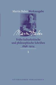 Martin  Buber - Frühe kulturkritische und philosophische Schriften (1891-1924)