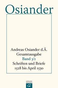 Andreas  Osiander der Ältere, Gerhard  Müller  (Hrsg.), Gottfried  Seebaß  (Hrsg.) - Schriften und Briefe 1528 bis April 1530