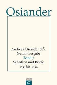 Andreas  Osiander der Ältere, Gerhard  Müller  (Hrsg.), Gottfried  Seebaß  (Hrsg.) - Schriften und Briefe 1533 bis 1534