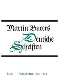 Martin  Bucer, Robert  Stupperich  (Hrsg.) - Frühe Schriften 1520-1524