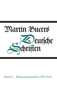 Martin  Bucer - Religionsgespräche (1539-1541)