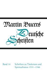 Martin  Bucer - Schriften zu Täufertum und Spiritualismus 1531-1546