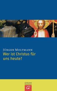 Jürgen  Moltmann - Wer ist Christus für uns heute?