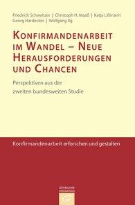 Friedrich  Schweitzer, Christoph H.  Maaß, Katja  Lißmann, Georg  Hardecker, Wolfgang  Ilg - Konfirmandenarbeit im Wandel - Neue Herausforderungen und Chancen