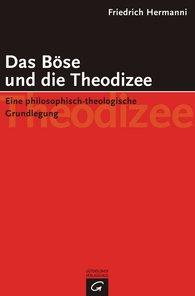 Friedrich  Hermanni - Das Böse und die Theodizee