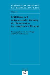 Irene  Dingel  (Hrsg.), Ute  Lotz-Heumann  (Hrsg.) - Entfaltung und zeitgenössische Wirkung der Reformation im europäischen Kontext. Dissemination and Contemporary Impact of the Reformation in a European Context