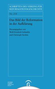 Wolf-Friedrich  Schäufele  (Hrsg.), Christoph  Strohm  (Hrsg.) - Das Bild der Reformation in der Aufklärung