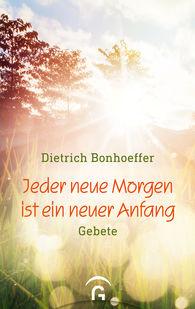 Dietrich  Bonhoeffer, Manfred  Weber  (Hrsg.) - Jeder neue Morgen ist ein neuer Anfang