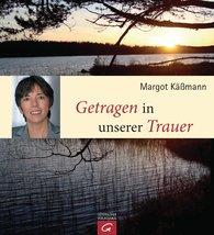Margot  Käßmann - Getragen in unserer Trauer