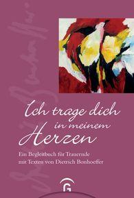 Dietrich  Bonhoeffer - Ich trage dich in meinem Herzen
