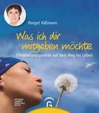Margot  Käßmann - Was ich dir mitgeben möchte