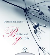Dietrich  Bonhoeffer - Dietrich Bonhoeffer. Behütet und getröstet