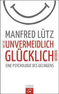 Manfred  Lütz - How to Become Unavoidably Happy