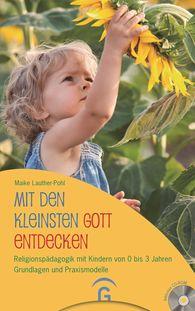 Maike  Lauther-Pohl - Mit den Kleinsten Gott entdecken