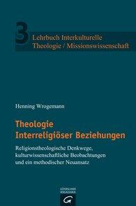 Henning  Wrogemann - Theologie Interreligiöser Beziehungen