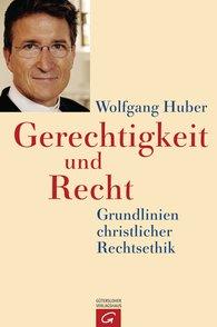 Wolfgang  Huber - Gerechtigkeit und Recht