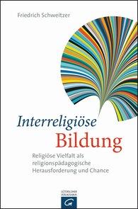 Friedrich  Schweitzer - Interreligiöse Bildung
