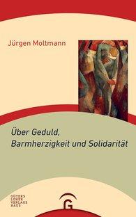 Jürgen  Moltmann - Über Geduld, Barmherzigkeit und Solidarität
