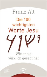 Franz  Alt - The 100 Most Important Words of Jesus