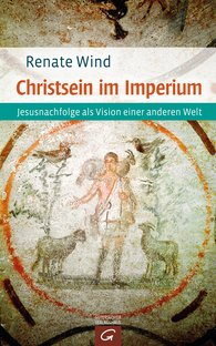Renate  Wind - Being a Christian in the Roman Empire