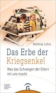 Matthias  Lohre - The Legacy of the Grandchildren of War