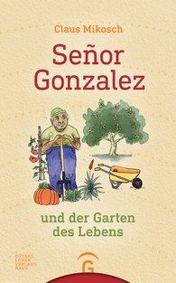 Claus  Mikosch - Señor Gonzalez and the Garden of Life