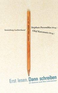 Olaf  Kutzmutz  (Hrsg.), Stephan  Porombka  (Hrsg.) - Erst lesen. Dann schreiben