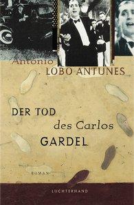 António  Lobo Antunes - Der Tod des Carlos Gardel