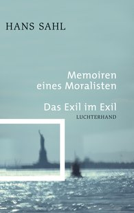 Hans  Sahl - Memoirs of a Moralist /  -  - Exile in Exile