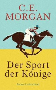 C. E.  Morgan - Der Sport der Könige