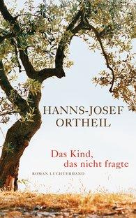 Hanns-Josef  Ortheil - Das Kind, das nicht fragte