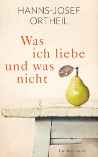 Hanns-Josef  Ortheil - What I Love And What I Don't