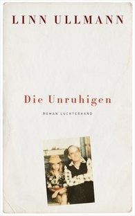 Linn  Ullmann - Die Unruhigen