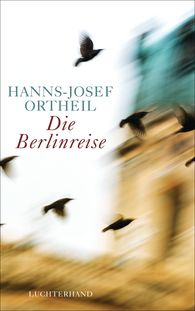 Hanns-Josef  Ortheil - Our Trip to Berlin