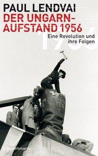 Paul  Lendvai - Der Ungarnaufstand 1956