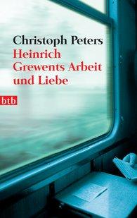 Christoph  Peters - Heinrich Grewents Arbeit und Liebe