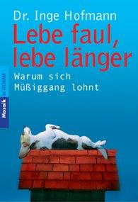 Inge  Hofmann - Lebe faul, lebe länger