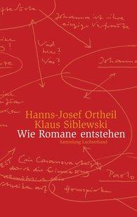 Hanns-Josef  Ortheil, Klaus  Siblewski - Wie Romane entstehen