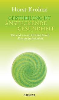 Horst  Krohne - Geistheilung ist ansteckende Gesundheit