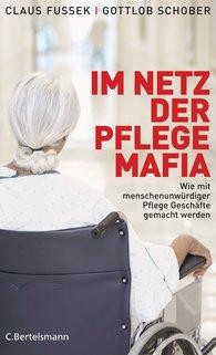Claus  Fussek, Gottlob  Schober - Im Netz der Pflegemafia