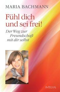 Maria  Bachmann - Fühl dich und sei frei!