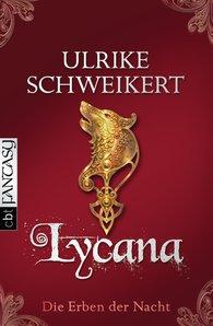 Ulrike  Schweikert - Die Erben der Nacht - Lycana
