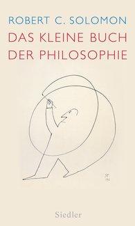 Robert C.  Solomon - Das kleine Buch der Philosophie