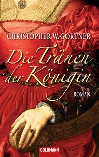 Christopher W.  Gortner - Die Tränen der Königin