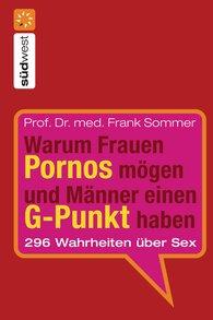Frank  Sommer - Warum Frauen Pornos mögen und Männer einen G-Punkt haben.