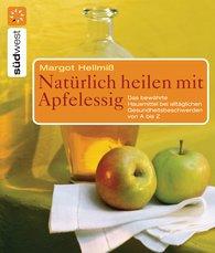 Margot  Hellmiß - Natürlich heilen mit Apfelessig