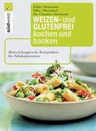 Dr. Claudius  Stratmann, Edina  Stratmann, Silke  Oltersdorf - Weizen- und glutenfrei kochen und backen