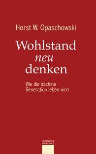 Horst W.  Opaschowski - Wohlstand neu denken