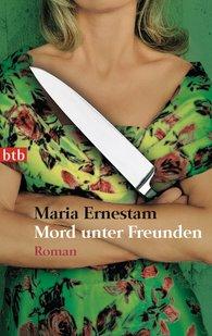 Maria  Ernestam - Mord unter Freunden
